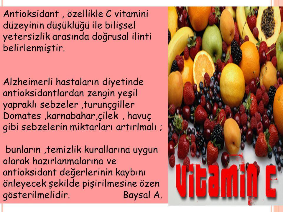 Antioksidant, özellikle C vitamini düzeyinin düşüklüğü ile bilişsel yetersizlik arasında doğrusal ilinti belirlenmiştir. Alzheimerli hastaların diyeti