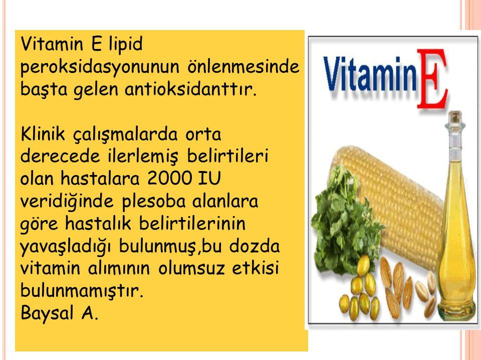 Vitamin E lipid peroksidasyonunun önlenmesinde başta gelen antioksidanttır. Klinik çalışmalarda orta derecede ilerlemiş belirtileri olan hastalara 200