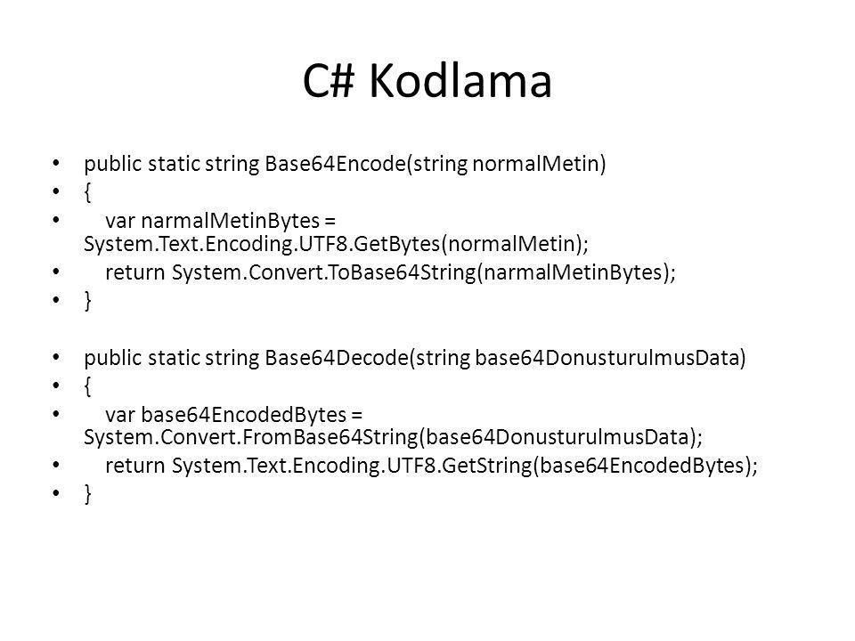 C# Kodlama public static string Base64Encode(string normalMetin) { var narmalMetinBytes = System.Text.Encoding.UTF8.GetBytes(normalMetin); return Syst