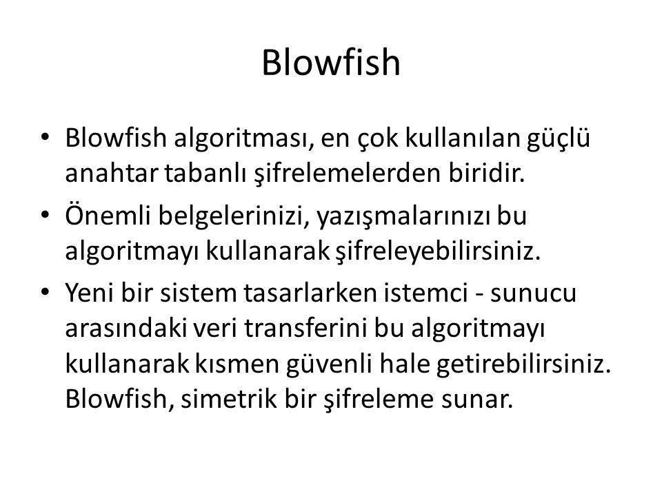 Blowfish Blowfish algoritması, en çok kullanılan güçlü anahtar tabanlı şifrelemelerden biridir. Önemli belgelerinizi, yazışmalarınızı bu algoritmayı k