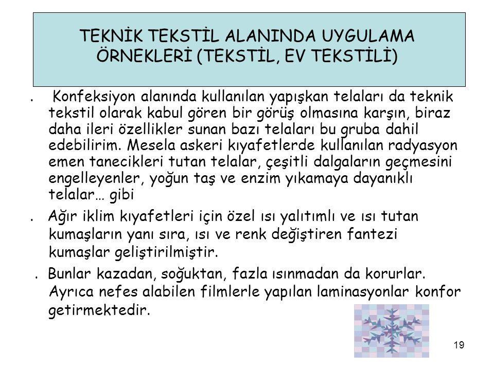 TEKNİK TEKSTİL ALANINDA UYGULAMA ÖRNEKLERİ (TEKSTİL, EV TEKSTİLİ). Konfeksiyon alanında kullanılan yapışkan telaları da teknik tekstil olarak kabul gö