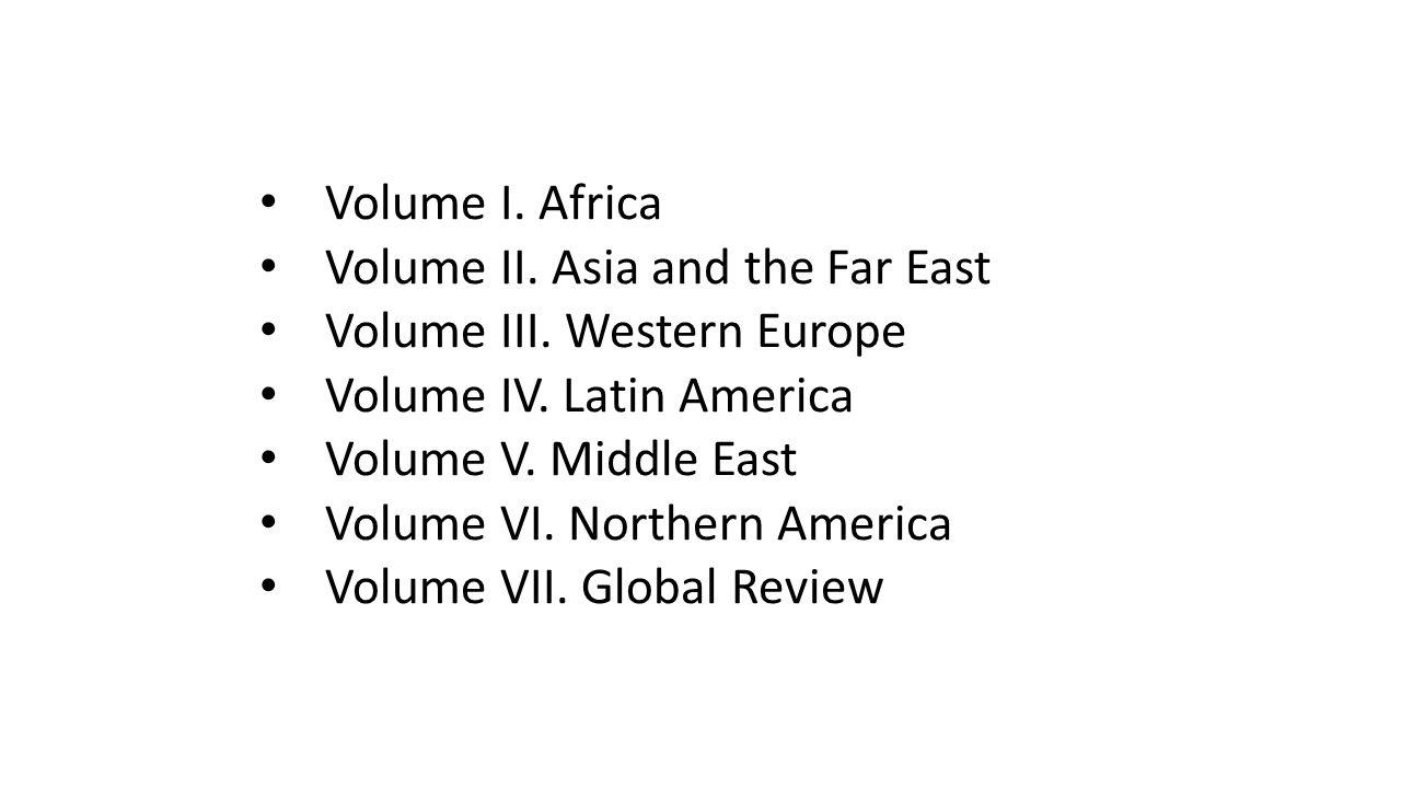 Volume I. Africa Volume II. Asia and the Far East Volume III. Western Europe Volume IV. Latin America Volume V. Middle East Volume VI. Northern Americ