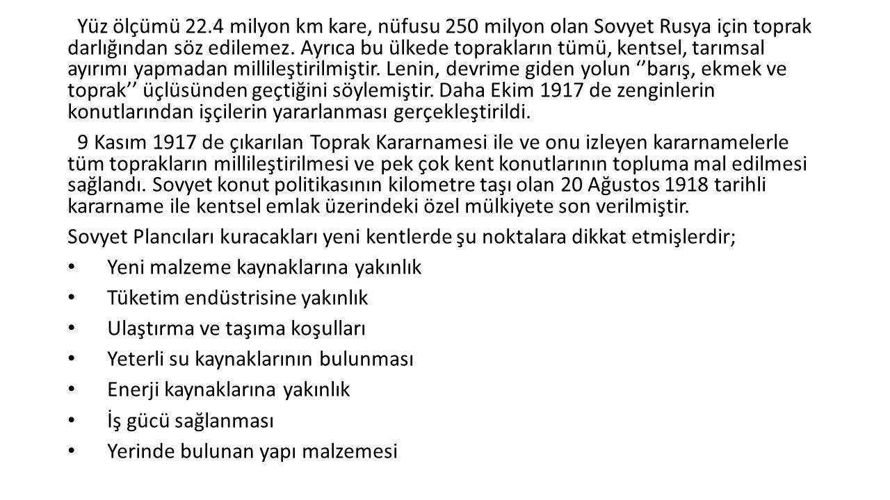 Yüz ölçümü 22.4 milyon km kare, nüfusu 250 milyon olan Sovyet Rusya için toprak darlığından söz edilemez. Ayrıca bu ülkede toprakların tümü, kentsel,