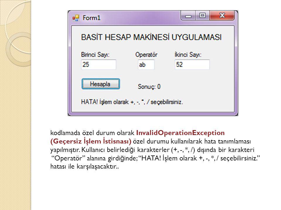 kodlamada özel durum olarak InvalidOperationException (Geçersiz İ şlem İ stisnası) özel durumu kullanılarak hata tanımlaması yapılmıştır. Kullanıcı be