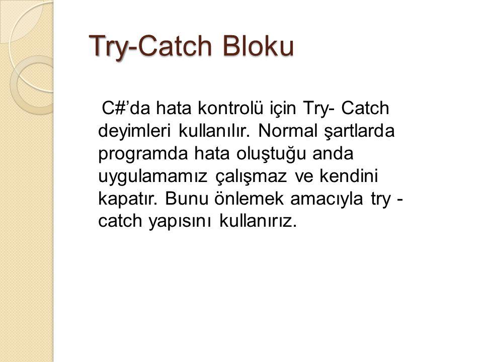 Try -Catch Bloku Try-Catch Bloku C#'da hata kontrolü için Try- Catch deyimleri kullanılır. Normal şartlarda programda hata oluştuğu anda uygulamamız ç