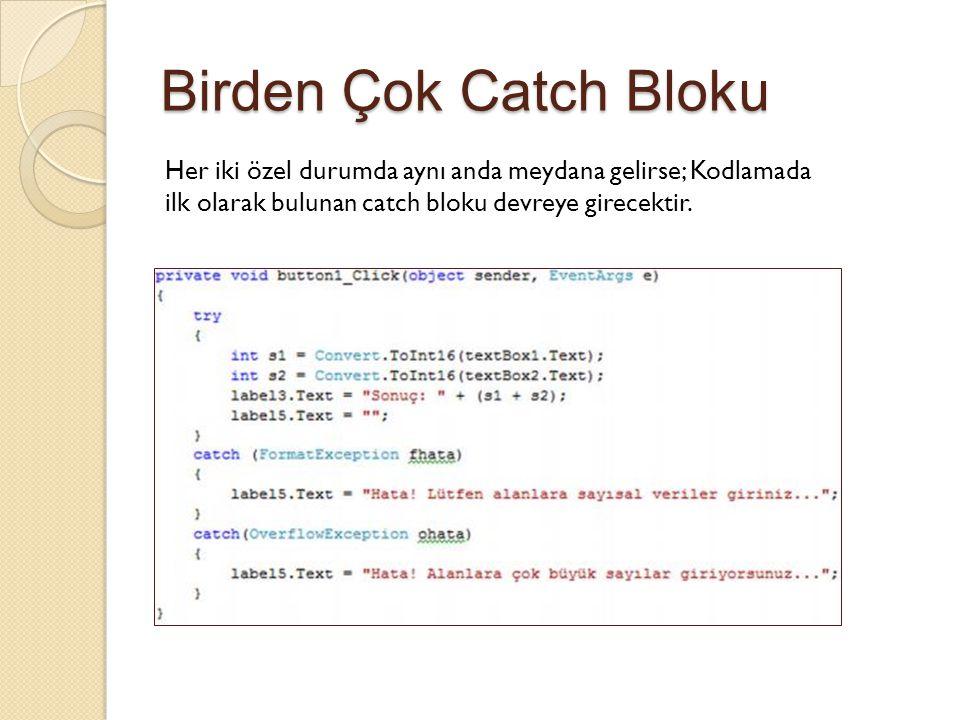 Birden Çok Catch Bloku Her iki özel durumda aynı anda meydana gelirse; Kodlamada ilk olarak bulunan catch bloku devreye girecektir.