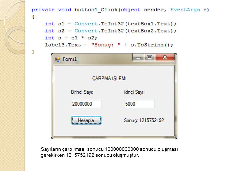 Sayıların çarpılması sonucu 100000000000 sonucu oluşması gerekirken 1215752192 sonucu oluşmuştur.