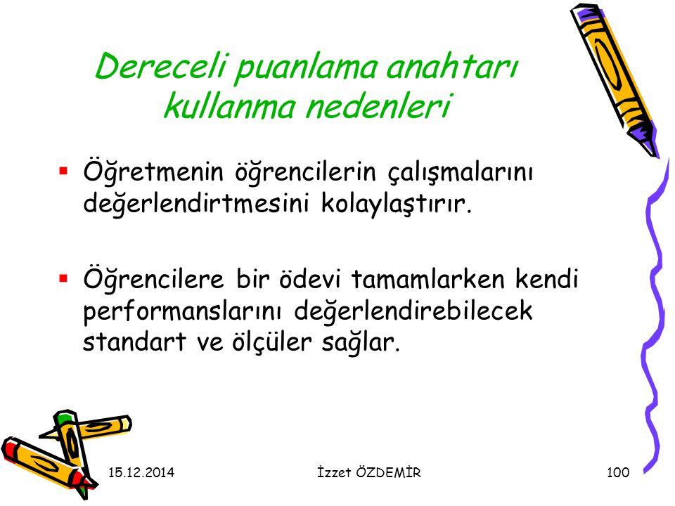 15.12.2014İzzet ÖZDEMİR100 Dereceli puanlama anahtarı kullanma nedenleri  Öğretmenin öğrencilerin çalışmalarını değerlendirtmesini kolaylaştırır.  Ö