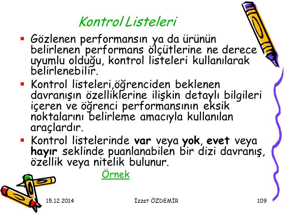15.12.2014İzzet ÖZDEMİR109 Kontrol Listeleri  Gözlenen performansın ya da ürünün belirlenen performans ölçütlerine ne derece uyumlu olduğu, kontrol l