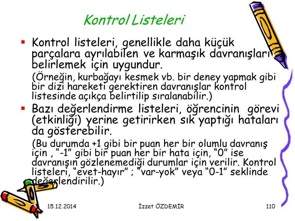 15.12.2014İzzet ÖZDEMİR110 Kontrol Listeleri  Kontrol listeleri, genellikle daha küçük parçalara ayrılabilen ve karmaşık davranışları belirlemek için