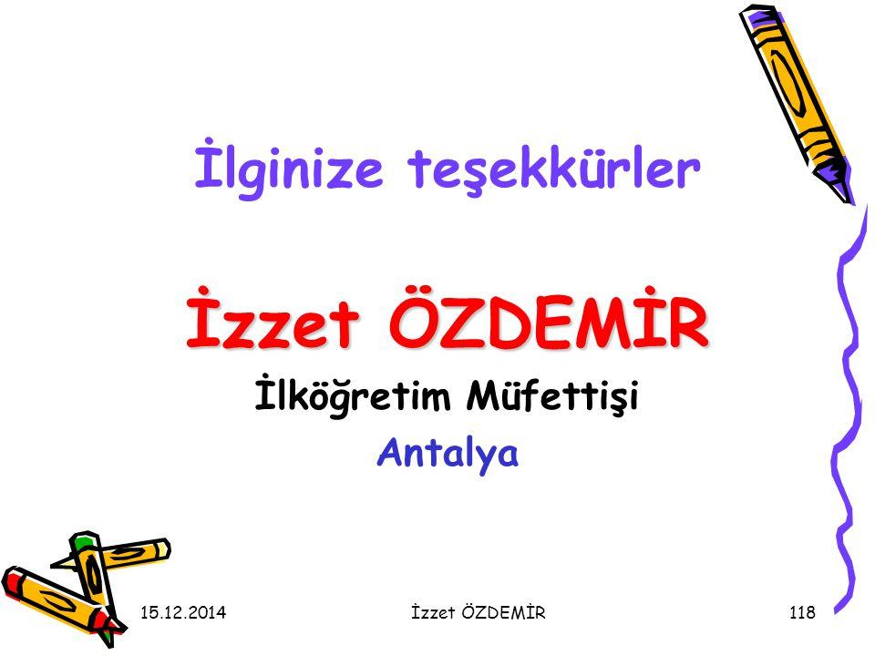 15.12.2014İzzet ÖZDEMİR118 İlginize teşekkürler İzzet ÖZDEMİR İlköğretim Müfettişi Antalya