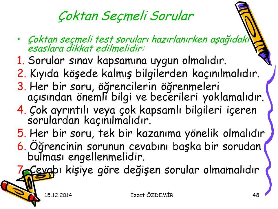 15.12.2014İzzet ÖZDEMİR48 Çoktan Seçmeli Sorular Çoktan seçmeli test soruları hazırlanırken aşağıdaki esaslara dikkat edilmelidir: 1. Sorular sınav ka