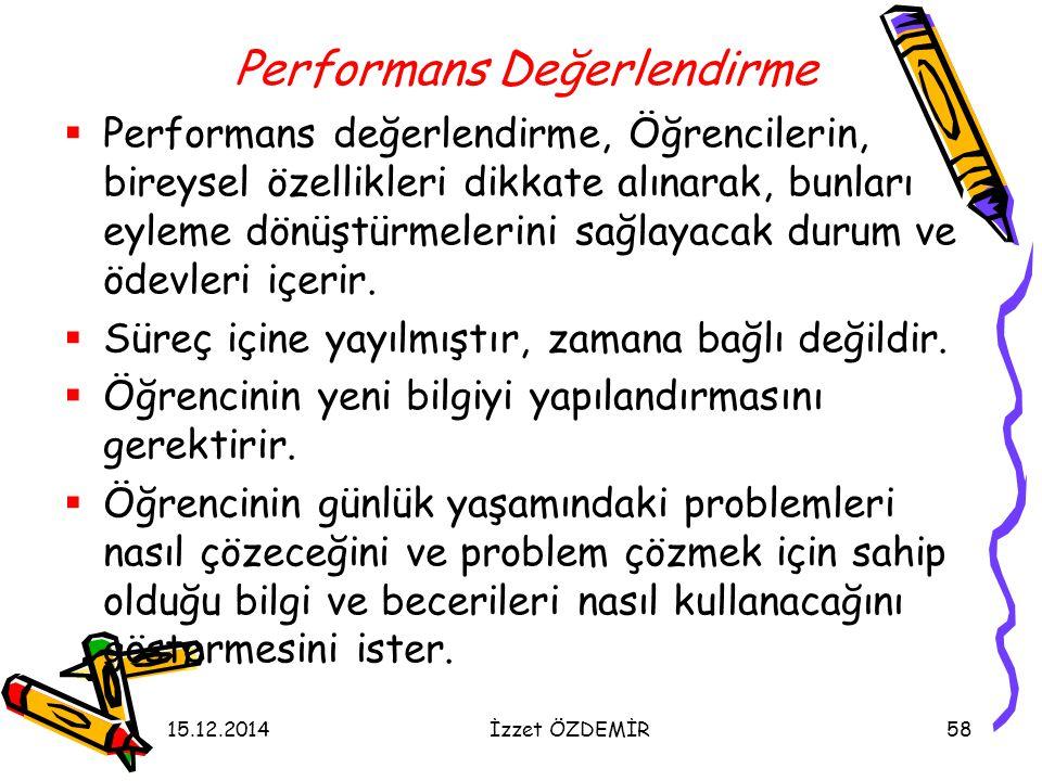 15.12.2014İzzet ÖZDEMİR58 Performans Değerlendirme  Performans değerlendirme, Öğrencilerin, bireysel özellikleri dikkate alınarak, bunları eyleme dön