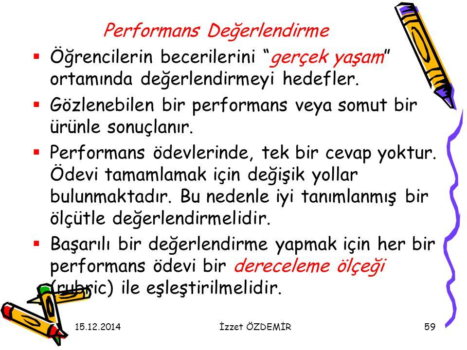 """15.12.2014İzzet ÖZDEMİR59 Performans Değerlendirme  Öğrencilerin becerilerini """"gerçek yaşam"""" ortamında değerlendirmeyi hedefler.  Gözlenebilen bir p"""