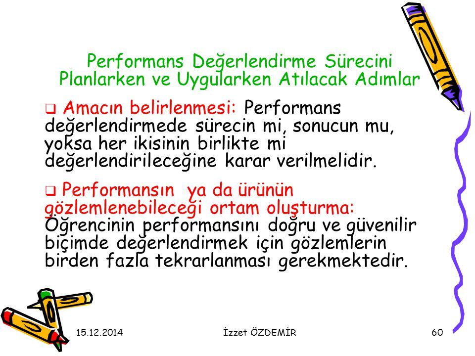 15.12.2014İzzet ÖZDEMİR60 Performans Değerlendirme Sürecini Planlarken ve Uygularken Atılacak Adımlar  Amacın belirlenmesi: Performans değerlendirmed