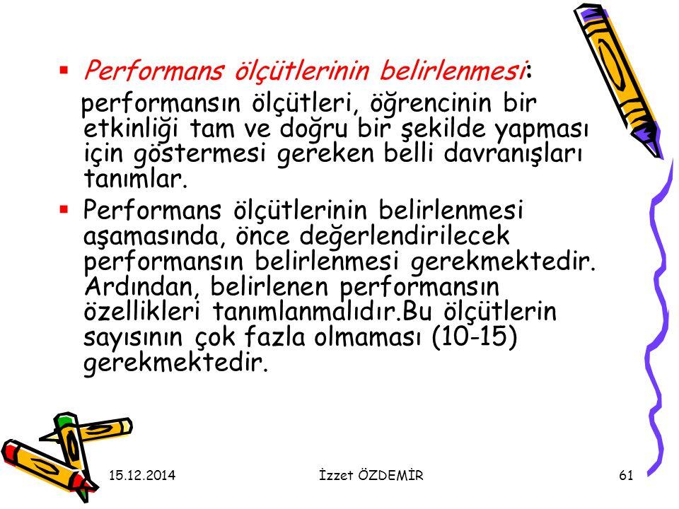 15.12.2014İzzet ÖZDEMİR61  Performans ölçütlerinin belirlenmesi: performansın ölçütleri, öğrencinin bir etkinliği tam ve doğru bir şekilde yapması iç