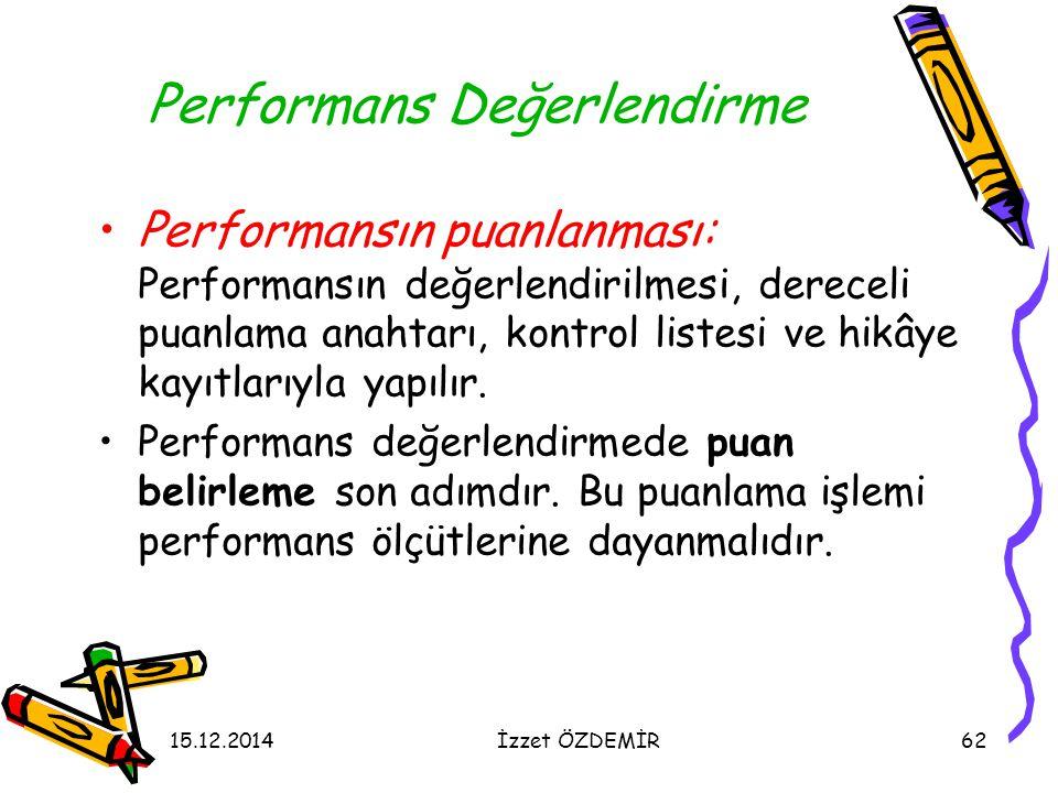 15.12.2014İzzet ÖZDEMİR62 Performans Değerlendirme Performansın puanlanması: Performansın değerlendirilmesi, dereceli puanlama anahtarı, kontrol liste