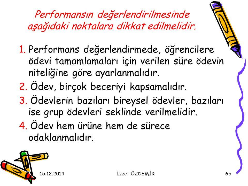 15.12.2014İzzet ÖZDEMİR65 Performansın değerlendirilmesinde aşağıdaki noktalara dikkat edilmelidir. 1. Performans değerlendirmede, öğrencilere ödevi t
