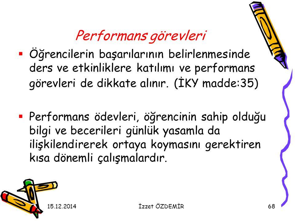 15.12.2014İzzet ÖZDEMİR68 Performans görevleri  Öğrencilerin başarılarının belirlenmesinde ders ve etkinliklere katılımı ve performans görevleri de d