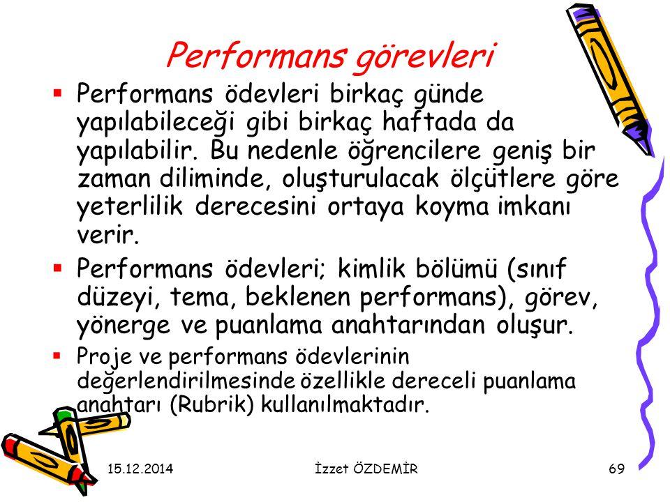 15.12.2014İzzet ÖZDEMİR69 Performans görevleri  Performans ödevleri birkaç günde yapılabileceği gibi birkaç haftada da yapılabilir. Bu nedenle öğrenc