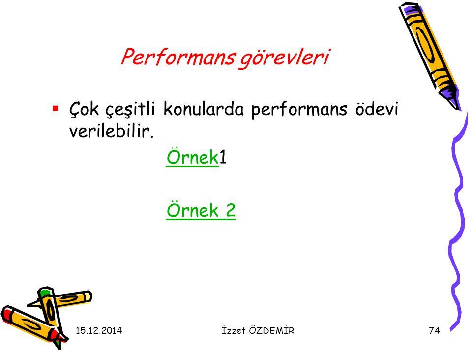 15.12.2014İzzet ÖZDEMİR74 Performans görevleri  Çok çeşitli konularda performans ödevi verilebilir. Örnek1Örnek Örnek 2