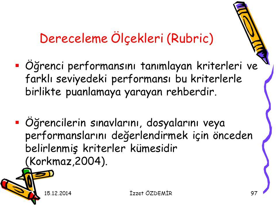 15.12.2014İzzet ÖZDEMİR97 Dereceleme Ölçekleri (Rubric)  Öğrenci performansını tanımlayan kriterleri ve farklı seviyedeki performansı bu kriterlerle