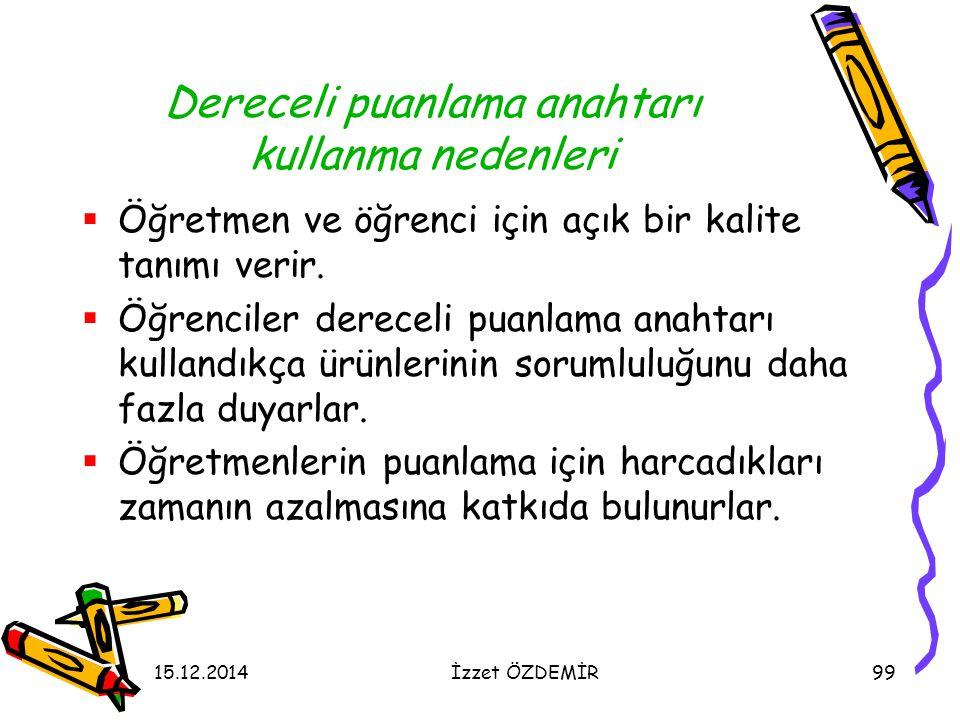 15.12.2014İzzet ÖZDEMİR99 Dereceli puanlama anahtarı kullanma nedenleri  Öğretmen ve öğrenci için açık bir kalite tanımı verir.  Öğrenciler dereceli