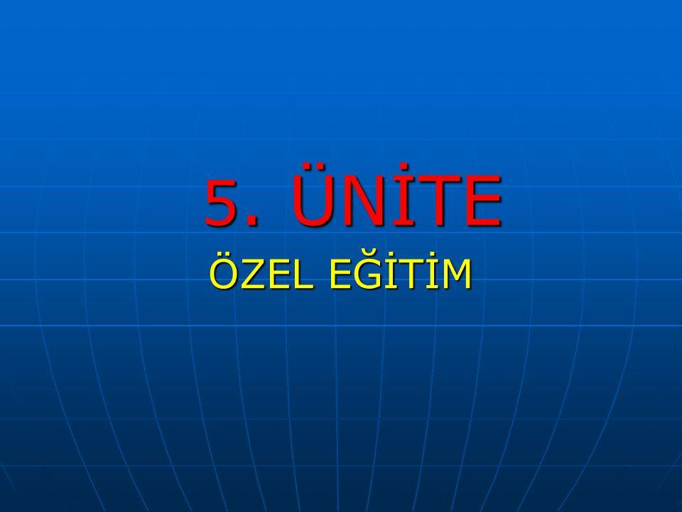 5. ÜNİTE 5. ÜNİTE ÖZEL EĞİTİM