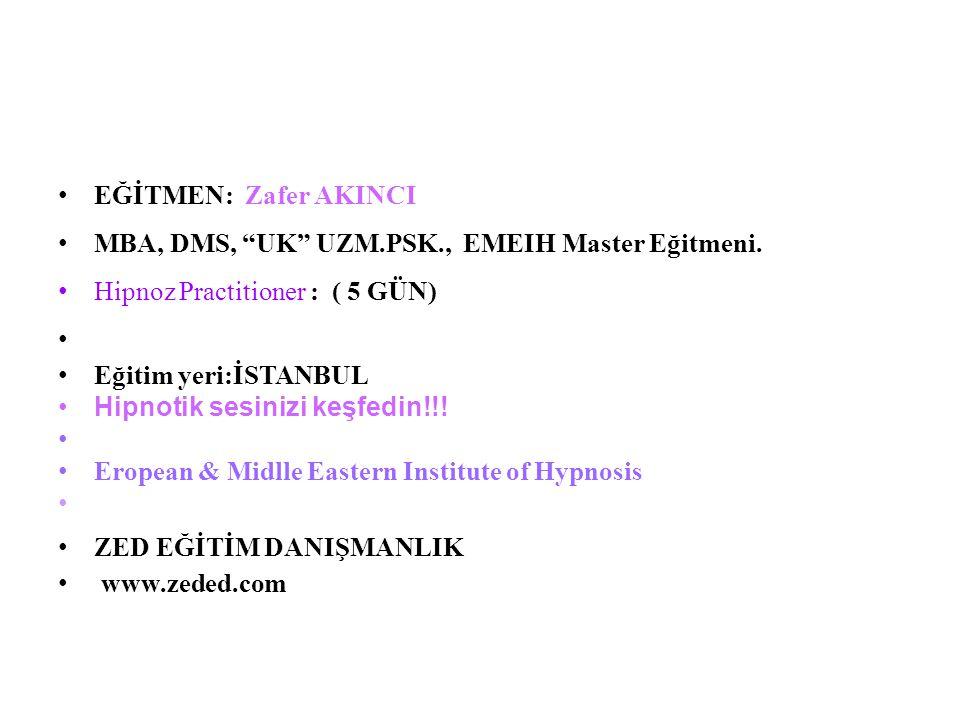 EĞİTMEN: Zafer AKINCI MBA, DMS, UK UZM.PSK., EMEIH Master Eğitmeni.
