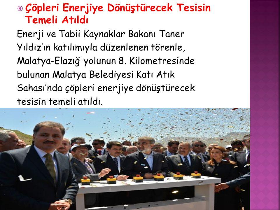  Çöpleri Enerjiye Dönüştürecek Tesisin Temeli Atıldı Enerji ve Tabii Kaynaklar Bakanı Taner Yıldız'ın katılımıyla düzenlenen törenle, Malatya-Elazığ yolunun 8.