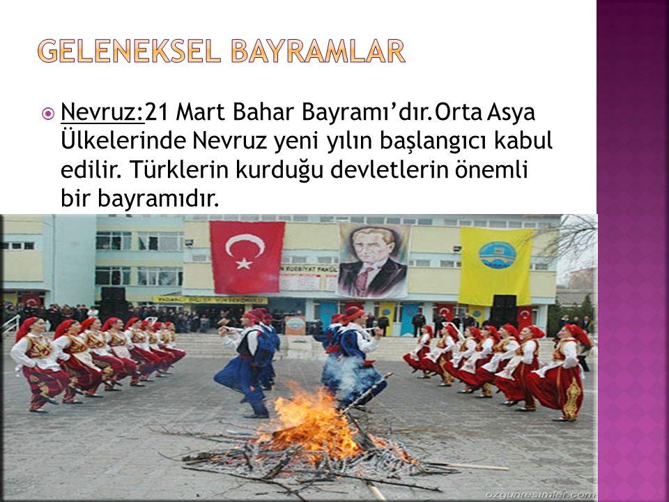  Nevruz:21 Mart Bahar Bayramı'dır.Orta Asya Ülkelerinde Nevruz yeni yılın başlangıcı kabul edilir. Türklerin kurduğu devletlerin önemli bir bayramıdı
