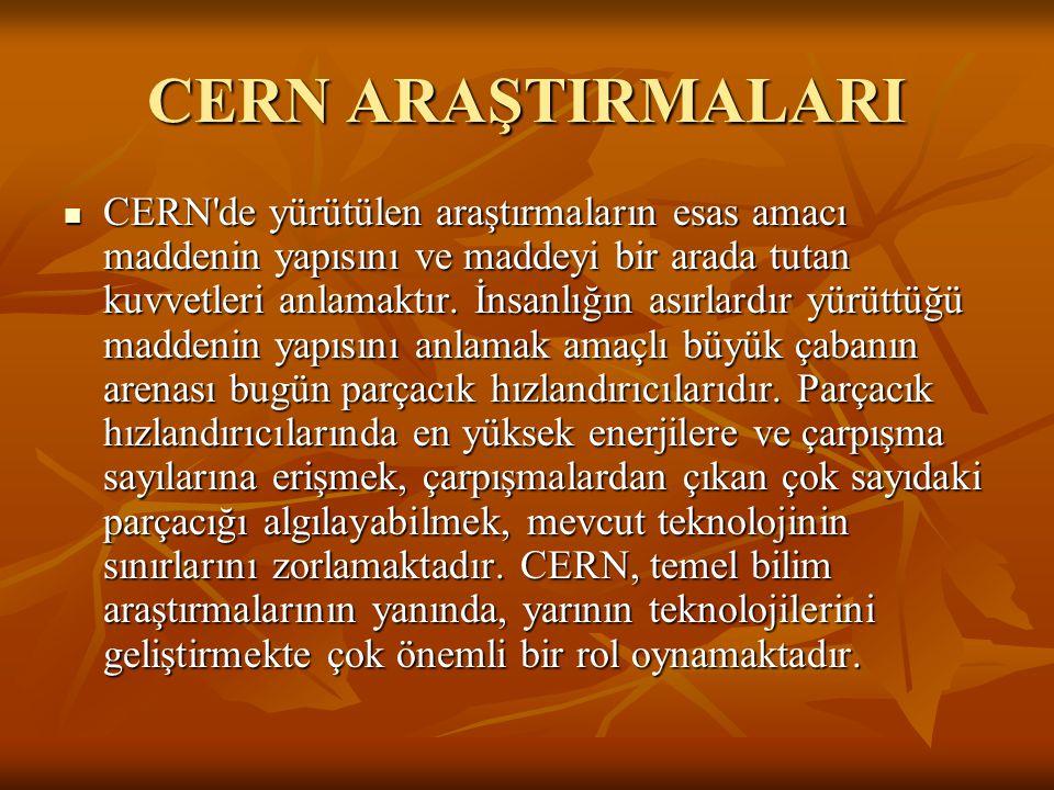 CERN ARAŞTIRMALARI CERN'de yürütülen araştırmaların esas amacı maddenin yapısını ve maddeyi bir arada tutan kuvvetleri anlamaktır. İnsanlığın asırlard