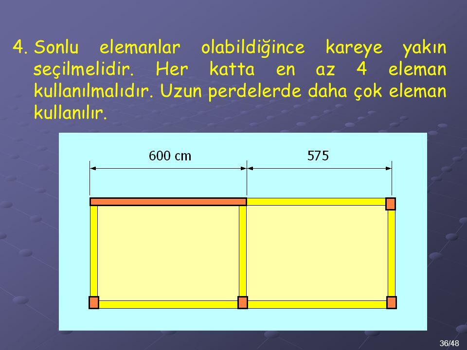 36/48 4.Sonlu elemanlar olabildiğince kareye yakın seçilmelidir. Her katta en az 4 eleman kullanılmalıdır. Uzun perdelerde daha çok eleman kullanılır.