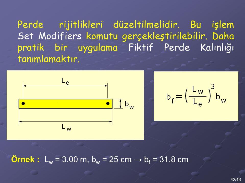 42/48 Perde rijitlikleri düzeltilmelidir. Bu işlem Set Modifiers komutu gerçekleştirilebilir. Daha pratik bir uygulama Fiktif Perde Kalınlığı tanımlam