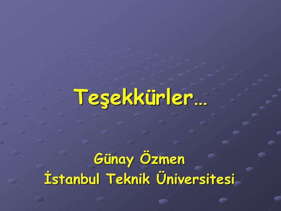 Teşekkürler… Günay Özmen İstanbul Teknik Üniversitesi