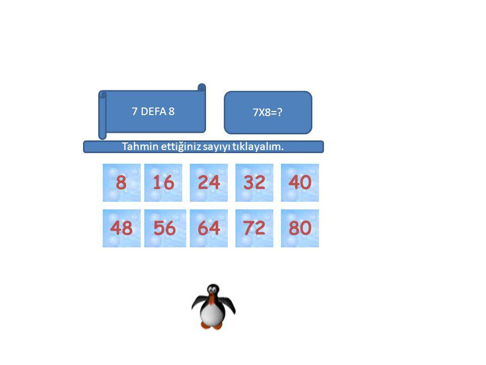 56 72 6480 4016 48 7X8=? 2432 Tahmin ettiğiniz sayıyı tıklayalım. 7 DEFA 8 8