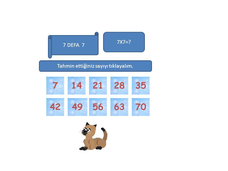 49 63 5670 3514287 7X7=? 21 42 Tahmin ettiğiniz sayıyı tıklayalım. 7 DEFA 7