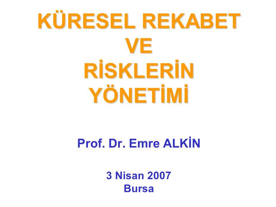KÜRESEL REKABET VE RİSKLERİN YÖNETİMİ KÜRESEL REKABET VE RİSKLERİN YÖNETİMİ Prof. Dr. Emre ALKİN 3 Nisan 2007 Bursa