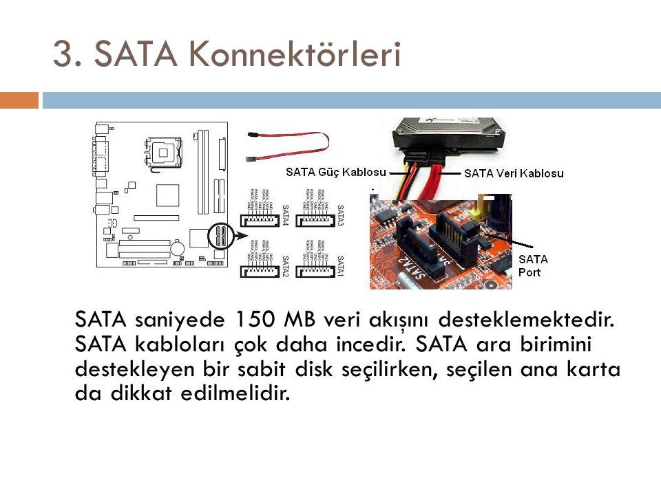 3. SATA Konnektörleri SATA saniyede 150 MB veri akışını desteklemektedir. SATA kabloları çok daha incedir. SATA ara birimini destekleyen bir sabit dis
