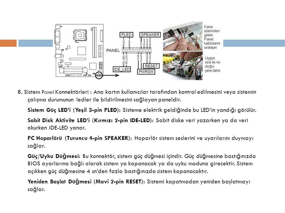 8. Sistem Panel Konnektörleri : Ana kartın kullanıcılar tarafından kontrol edilmesini veya sistemin çalışma durumunun ledler ile bildirilmesini sa ğ l