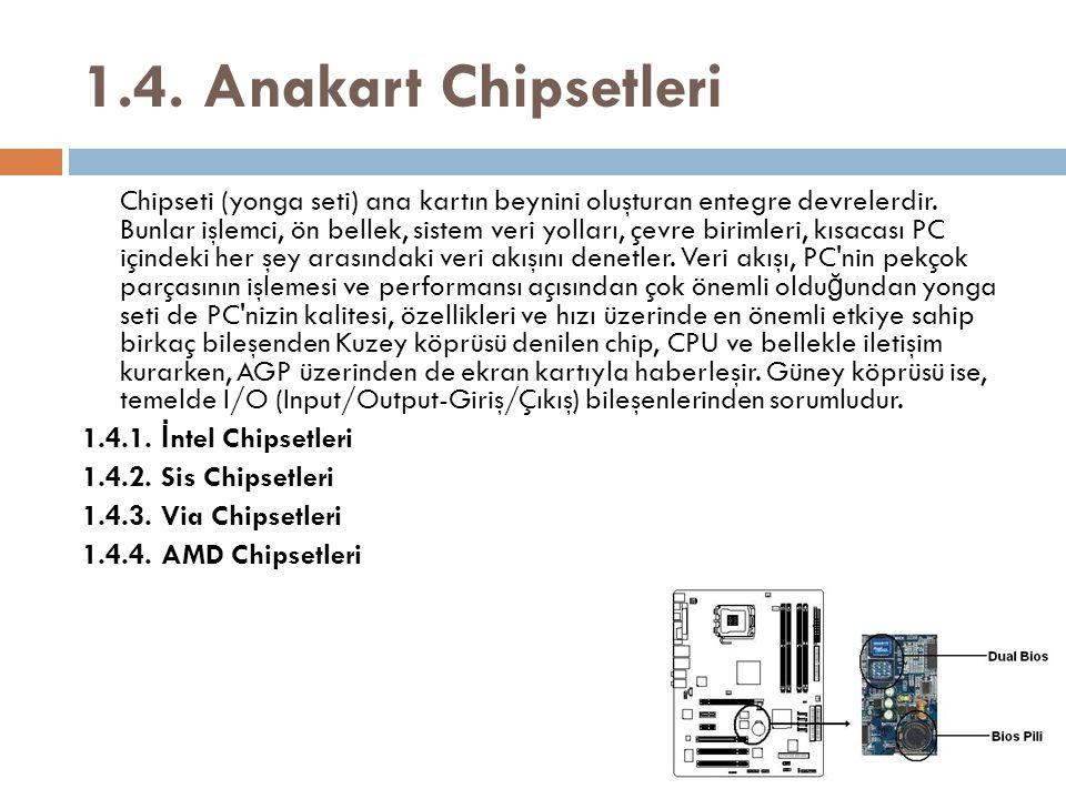 1.4. Anakart Chipsetleri Chipseti (yonga seti) ana kartın beynini oluşturan entegre devrelerdir. Bunlar işlemci, ön bellek, sistem veri yolları, çevre