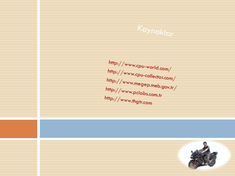 http://www.cpu-world.com/ http://www.cpu-collector.com/ http://www.megep.meb.gov.tr/ http://www.pclabs.com.tr http://www.thgtr.com Kaynaklar