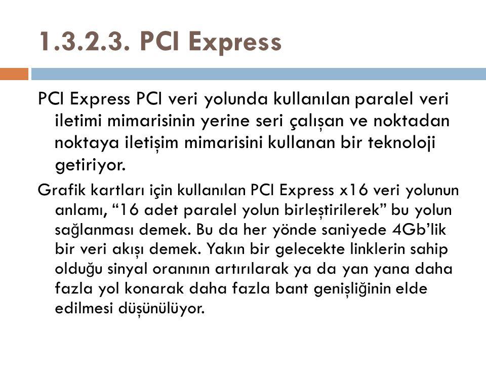 1.3.2.3. PCI Express PCI Express PCI veri yolunda kullanılan paralel veri iletimi mimarisinin yerine seri çalışan ve noktadan noktaya iletişim mimaris