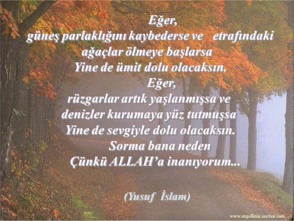 """""""Her şey, """"Her şey, her şey şu tek müjdede: her şey şu tek müjdede: Yoktur ölüm, Allah diyene! Yoktur ölüm, Allah diyene! Canım kurban, başı secdede,"""