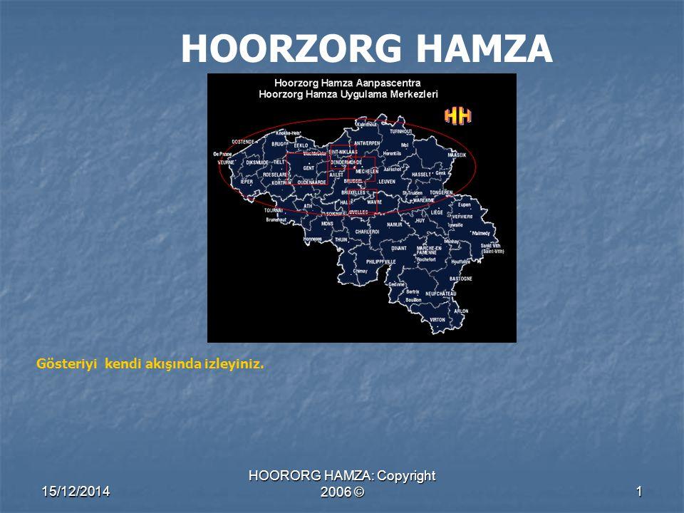 15/12/2014 HOORORG HAMZA: Copyright 2006 ©2 Özel ve tüzel kurum ve kuruluşlarla birlikte çalışmak Hoorzorg Hamza'nın temel hedeflerinden biridir.
