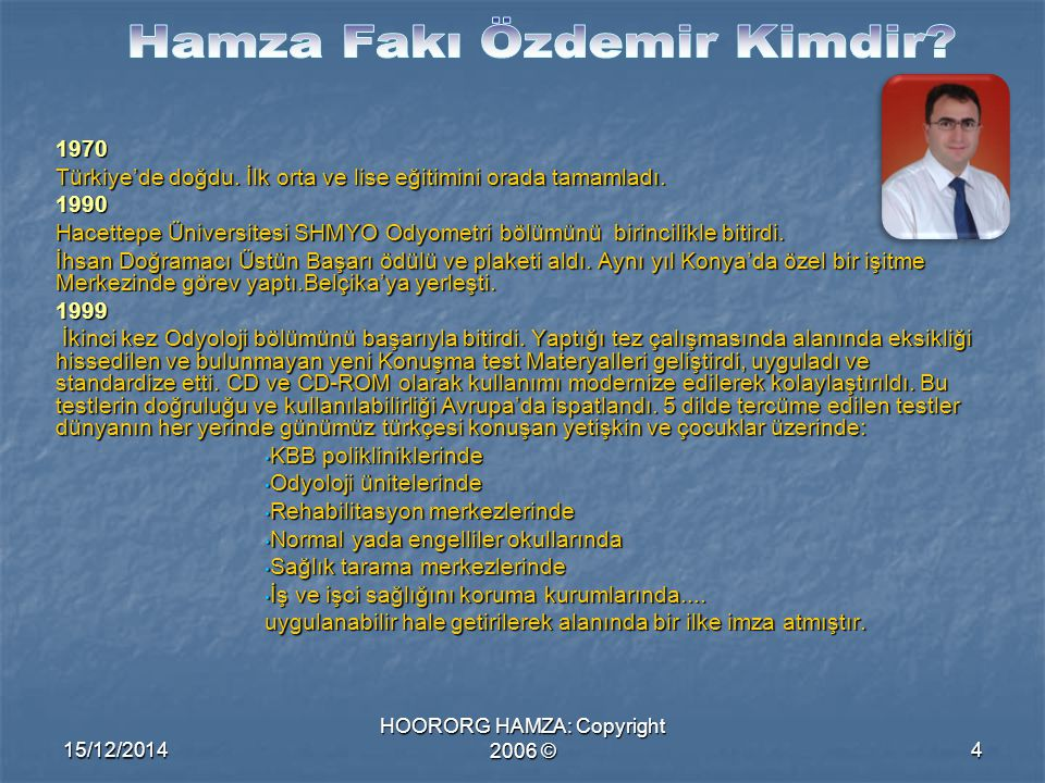 15/12/2014 HOORORG HAMZA: Copyright 2006 ©4 1970 Türkiye'de doğdu. İlk orta ve lise eğitimini orada tamamladı. 1990 Hacettepe Üniversitesi SHMYO Odyom