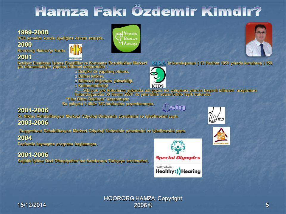 15/12/2014 HOORORG HAMZA: Copyright 2006 ©5 1999-2008 VGA yönetim kurulu üyeliğine devam etmiştir. 2000 Hoorzorg Hamza'yı kurdu. 2001 Kraliyet Enstitü