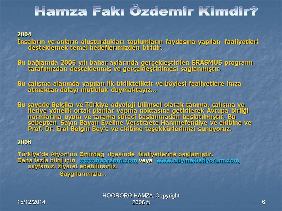 15/12/2014 HOORORG HAMZA: Copyright 2006 ©6 2004 İnsaların ve onların oluşturdukları toplumların faydasına yapılan faaliyetleri desteklemek temel hedeflerımizden biridir.