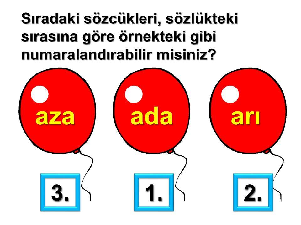 Sıradaki sözcükleri, sözlükteki sırasına göre örnekteki gibi numaralandırabilir misiniz? azaadaarı 1.1.2.2.3.3.