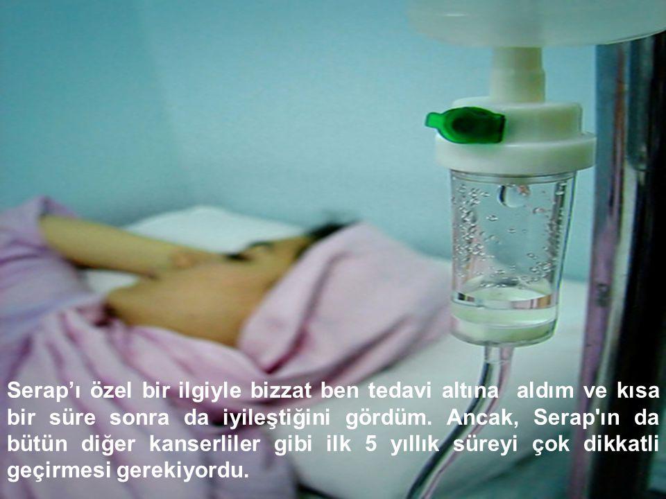 Kanser hastanesinde başhekimken, Serap adında genç bir hanım hastam vardı. Bu hastam göğüs kanserine yakalanmış ve tedavi için yurt dışına gitmek iste
